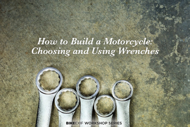How to build a custom motorcycle: Choosing and using wrenches