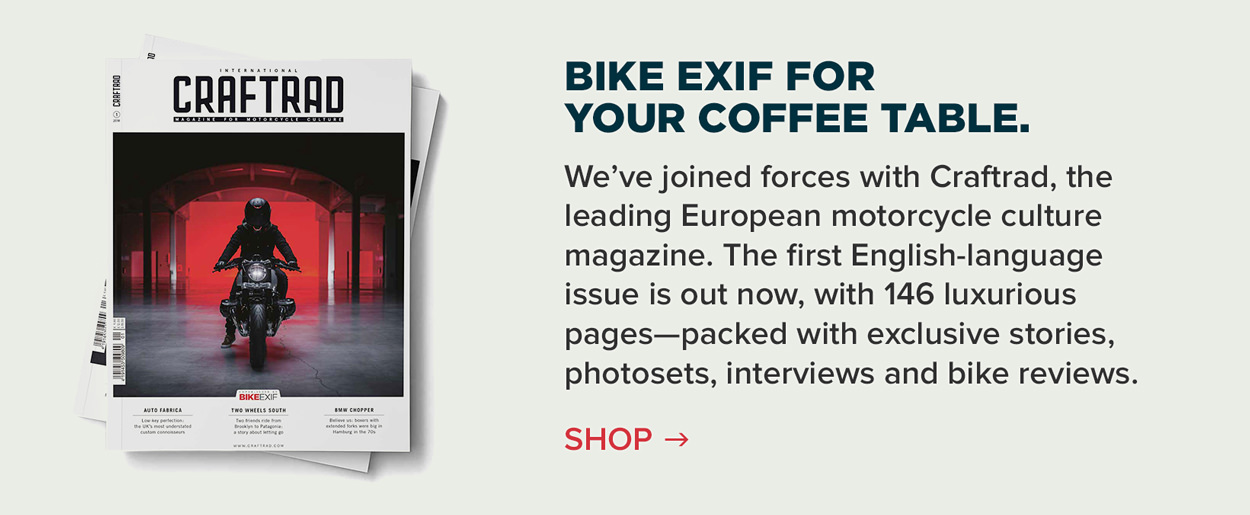 Order your copy of CRAFTRAD x Bike EXIF custom motorcycle magazine.